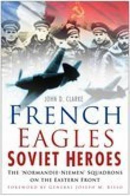 French Eagles, Soviet Heroes by John D. Clarke