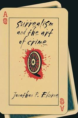 Surrealism and the Art of Crime by Liza Featherstone