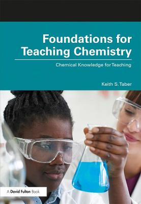Foundations for Teaching Chemistry: Chemical Knowledge for Teaching by Keith S. Taber