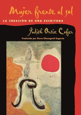 Mujer Frente Al Sol: La Creacion De Una Escritora by Judith Ortiz Cofer