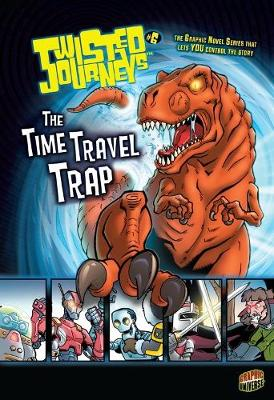 Twisted Journeys Bk 6: The Time Travel Trap by Dan Jolley