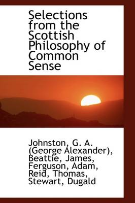 Selections from the Scottish Philosophy of Common Sense by Johnston G a (George Alexander)