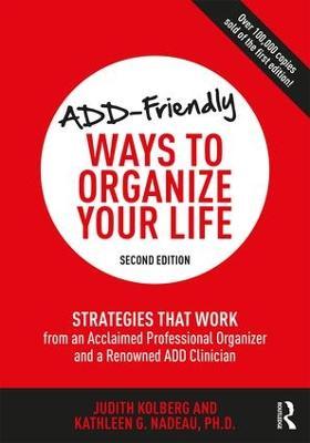 ADD-Friendly Ways to Organize Your Life by Judith Kolberg