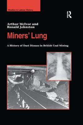 Miners' Lung: A History of Dust Disease in British Coal Mining by Arthur McIvor