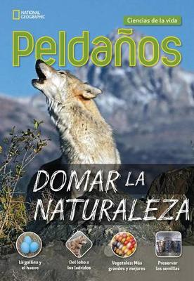 Ladders Science 4: Domar la naturaleza (Taming the Wild) (on-level; Life Science) by Stephanie Harvey
