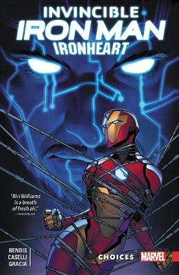 Invincible Iron Man: Ironheart Vol. 2 - Choices by Brian Michael Bendis