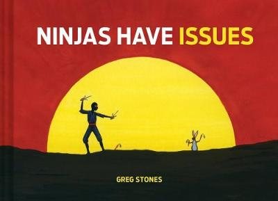 Ninjas Have Issues by Greg Stones