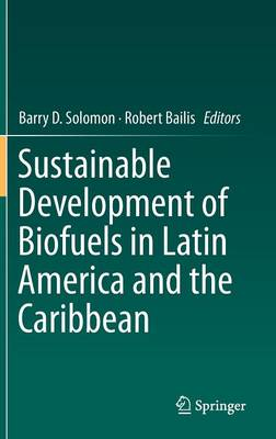 Sustainable Development of Biofuels in Latin America and the Caribbean by Barry Solomon