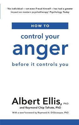 How to Control Your Anger: Before it Controls You by Albert Ellis
