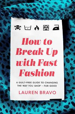 How To Break Up With Fast Fashion: A guilt-free guide to changing the way you shop - for good book