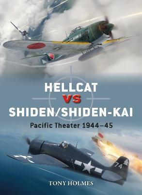 Hellcat vs Shiden/Shiden-Kai: Pacific Theater 1944-45 by Tony Holmes