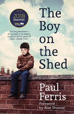 The Boy on the Shed:A remarkable sporting memoir with a foreword by Alan Shearer: Shortlisted for the William Hill Sports Book of the Year Award by Paul Ferris
