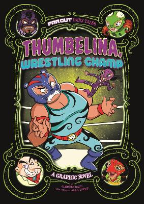 Thumbelina, Wrestling Champ: A Graphic Novel by Alberto Rayo