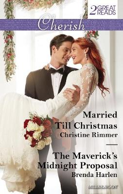 Married Till Christmas/The Maverick's Midnight Proposal by Brenda Harlen