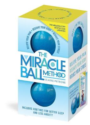 The Miracle Ball Method, Revised Edition: Relieve Your Pain, Reshape Your Body, Reduce Your Stress by Elaine Petrone
