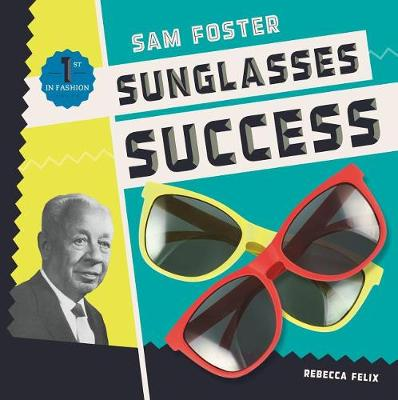 Sam Foster: Sunglasses Success by Rebecca Felix