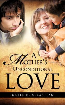 A Mother's Unconditional Love by Gayle D Sebastian