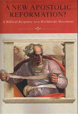 New Apostolic Reformation?: A Biblical Response to a Worldwide Movement by R Douglas Geivett
