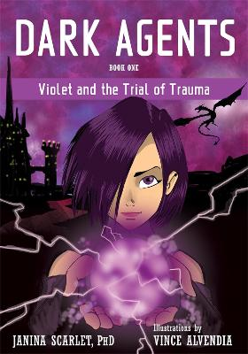 Dark Agents, Book One: Violet and the Trial of Trauma by Dr Janina Scarlet