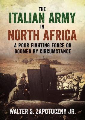 Italian Army In North Africa by Walter S. Zapotoczny