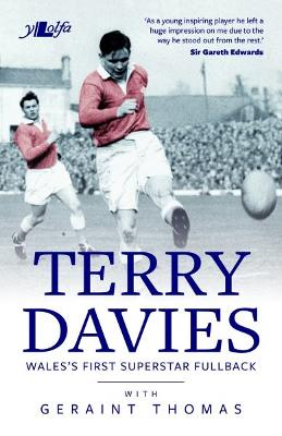Terry Davies - Wales's First Superstar Fullback by Geraint Thomas