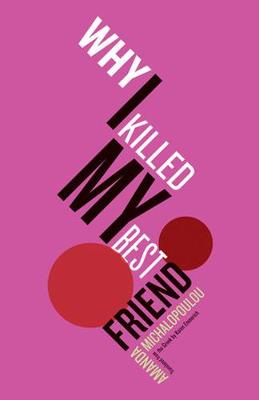 Why I Killed My Best Friend by Amanda Michalopoulou
