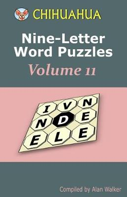 Chihuahua Nine-Letter Word Puzzles Volume 11 by Alan Walker