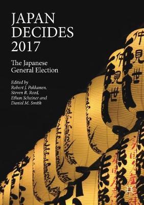 Japan Decides 2017 by Robert J. Pekkanen