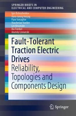 Fault-Tolerant Traction Electric Drives: Reliability, Topologies and Components Design by Igor Bolvashenkov
