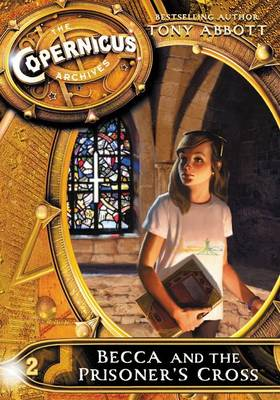 The Copernicus Archives #2: Becca and the Prisoner's Cross by Tony Abbott
