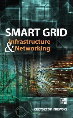 Smart Grid Infrastructure & Networking by Krzysztof Iniewski