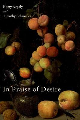 In Praise of Desire by Nomy Arpaly