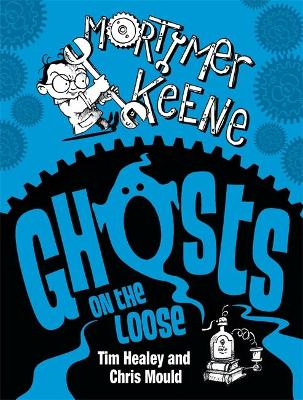 Mortimer Keene: Ghosts on the Loose by Tim Healey