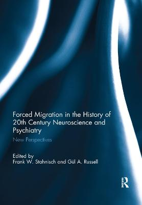 Forced Migration in the History of 20th Century Neuroscience and Psychiatry: New Perspectives book