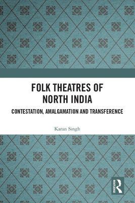 Folk Theatres of North India: Contestation, Amalgamation and Transference book