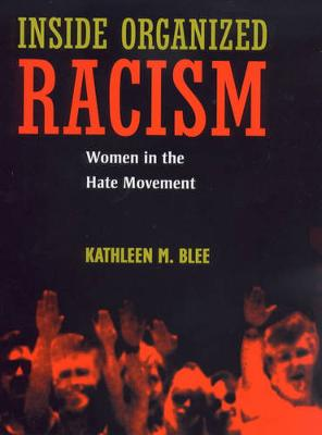 Inside Organized Racism: Women in the Hate Movement by Kathleen M. Blee
