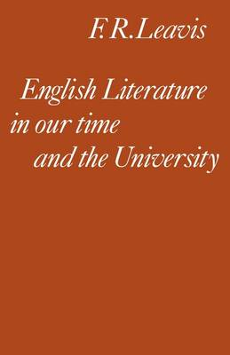 English Literature in our Time and the University by F. R. Leavis