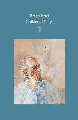 Brian Friel: Collected Plays - Volume 1 by Brian Friel