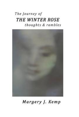 The Journey of the Winter Rose by Margery J. Kemp