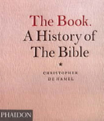 The Book. A History of the Bible by Christopher de Hamel