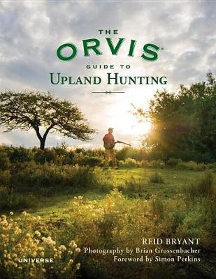 The Orvis Guide to Upland Hunting by Reid Bryant