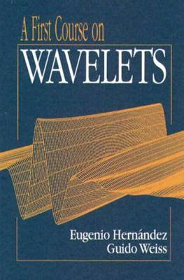 A First Course on Wavelets by Eugenio Hernandez