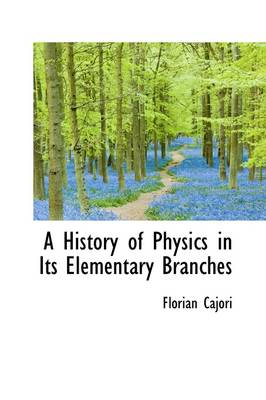 A History of Physics in Its Elementary Branches by Florian Cajori