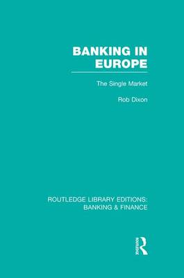 Banking in Europe (Rle Banking & Finance) by Robert Dixon