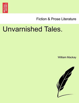 Unvarnished Tales. by William MacKay