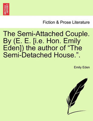 The Semi-Attached Couple. by (E. E. [I.E. Hon. Emily Eden]) the Author of 'The Semi-Detached House..' by Emily Eden