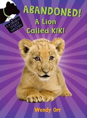 Abandoned! a Lion Called Kiki by Wendy Orr