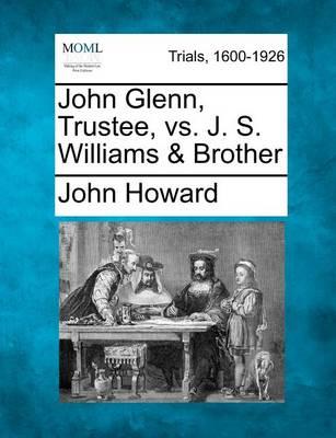 John Glenn, Trustee, vs. J. S. Williams & Brother book
