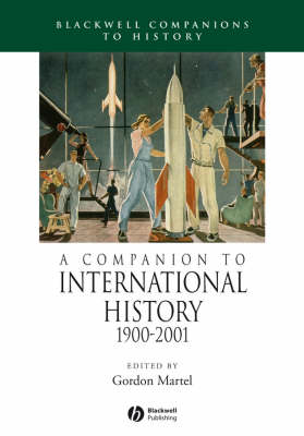 A Companion to International History 1900 - 2001 by Gordon Martel