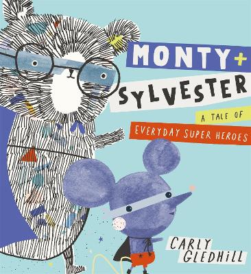 Monty and Sylvester A Tale of Everyday Super Heroes by Carly Gledhill